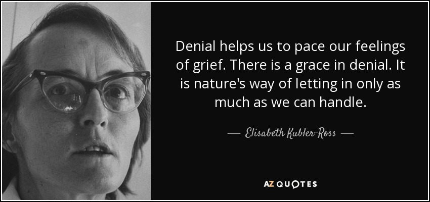 quote-denial-helps-us-to-pace-our-feelings-of-grief-there-is-a-grace-in-denial-it-is-nature-elisabeth-kubler-ross-93-80-41